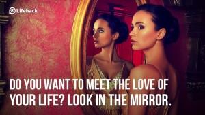 Do-you-want-to-meet-the-love-of-your-life-Look-in-the-mirror.