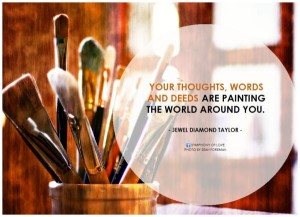 jewel-diamond-taylor-your-thoughts-words-and-deeds-are-painting-the-world-around-you